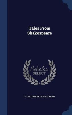 Tales from Shakespeare (Hardcover): Mary Lamb, Arthur Rackham