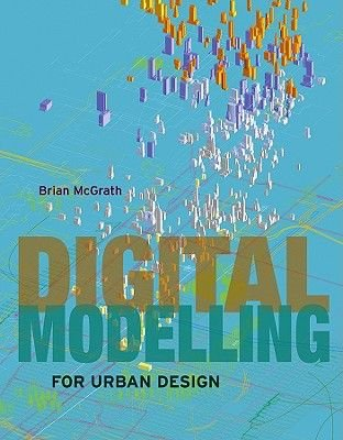 Digital Modelling for Urban Design (Hardcover, New): Brian McGrath