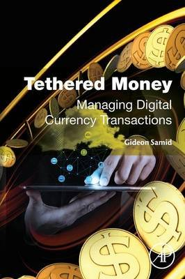 Tethered Money - Managing Digital Currency Transactions (Paperback): Gideon Samid