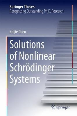 Solutions of Nonlinear Schr dinger Systems (Hardcover): Zhijie Chen