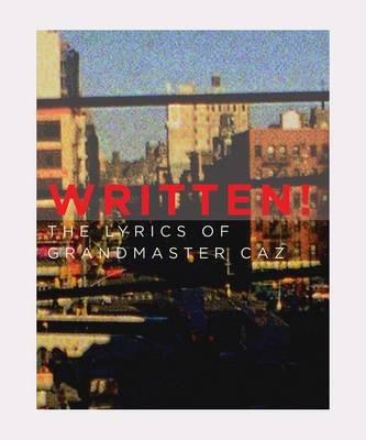 Written! the Lyrics of Grandmaster Caz (Paperback):