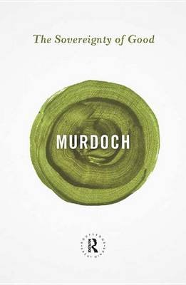 The Sovereignty of Good (Electronic book text): Iris Murdoch