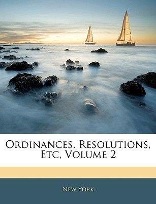 Ordinances, Resolutions, Etc, Volume 2 (Paperback): New York