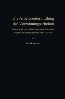 Die Arbeitszeitermittlung Der Verzahnungsarbeiten - In Der Einzel- Und Reihenfertigung Von Stirnradern Kegelradern,...