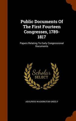 Public Documents of the First Fourteen Congresses, 1789-1817 - Papers Relating to Early Congressional Documents (Hardcover):...