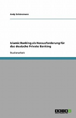 Islamic Banking ALS Herausforderung Fur Das Deutsche Private Banking (German, Paperback): Andy Schunemann