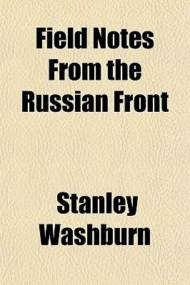 Field Notes from the Russian Front (Paperback): Stanley, Jr. Washburn