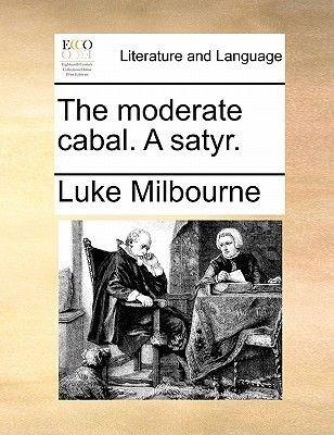 The Moderate Cabal. a Satyr. the Moderate Cabal. a Satyr. (Paperback): Luke Milbourne