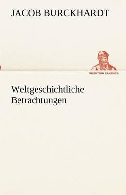 Weltgeschichtliche Betrachtungen (German, Paperback): Jacob Burckhardt