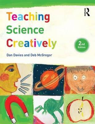 Teaching Science Creatively (Paperback, 2nd Revised edition): Dan Davies, Deb McGregor