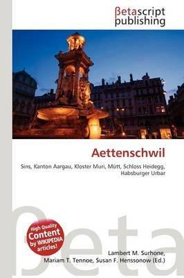 Aettenschwil (English, German, Paperback): Lambert M. Surhone, Mariam T. Tennoe, Susan F. Henssonow