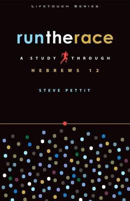 Run the Race - A Study Through Hebrews 12 (Paperback): Steve Pettit