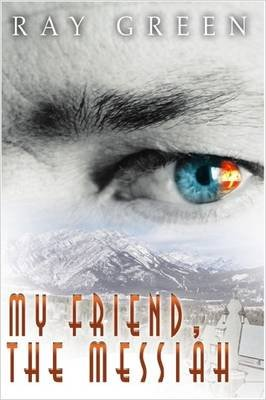 My Friend, The Messiah (Paperback): Ray Green