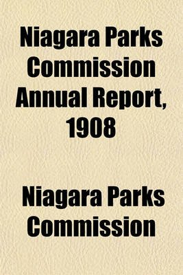 Niagara Parks Commission Annual Report, 1908 (Paperback): Niagara Parks Commission