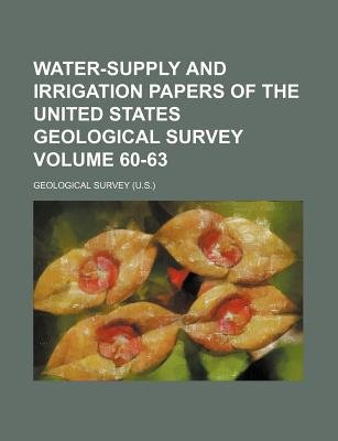 Water-Supply and Irrigation Papers of the United States Geological Survey Volume 60-63 (Paperback): Geological Survey