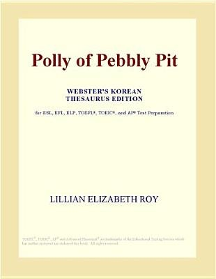 Polly of Pebbly Pit (Webster's Korean Thesaurus Edition) (Electronic book text): Inc. Icon Group International