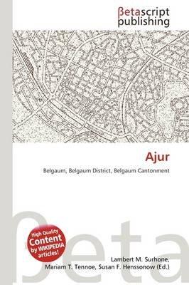Ajur (Paperback): Lambert M. Surhone, Mariam T. Tennoe, Susan F. Henssonow