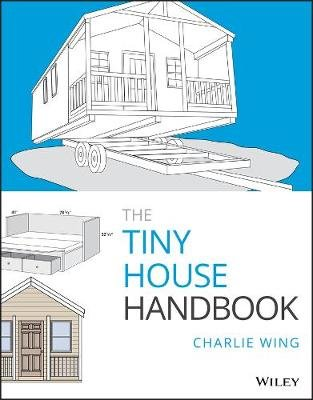 The Tiny House Handbook (Paperback): Charlie Wing