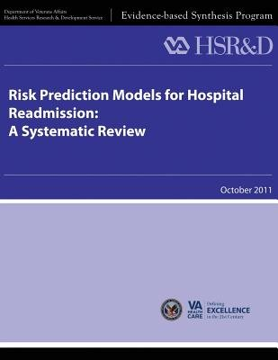 Risk Prediction Models for Hospital Readmission - A Systematic Review (Paperback): U S Department of Veterans Affairs, Health...
