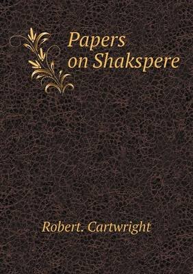 Papers on Shakspere (Paperback): Robert Cartwright