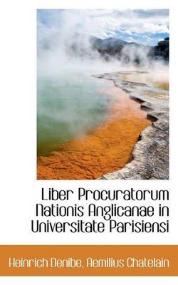 Liber Procuratorum Nationis Anglicanae in Universitate Parisiensi (English, Latin, Paperback): Heinrich Denibe, Aemilius...