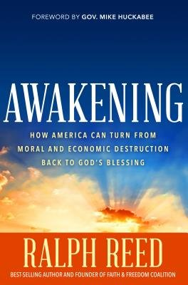 Awakening - How America Can Turn from Moral and Economic Destruction Back to Greatness (Hardcover): Ralph Reed