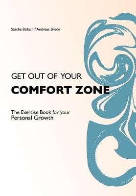 Get Out of Your Comfortzone - The Excercise Book for Your Personal Growth (Paperback): Sascha Ballach, Andreas Brede