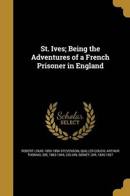 St. Ives; Being the Adventures of a French Prisoner in England (Paperback): Robert Louis 1850-1894 Stevenson