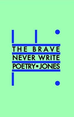 The Brave Never Write Poetry (Electronic book text): Daniel Jones