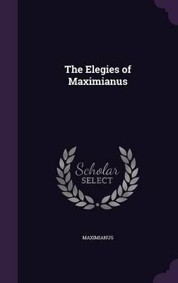 The Elegies of Maximianus (Hardcover): Maximianus