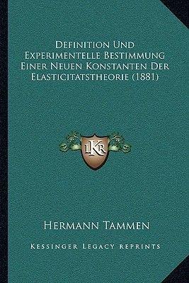 Definition Und Experimentelle Bestimmung Einer Neuen Konstanten Der Elasticitatstheorie (1881) (German, Paperback): Hermann...