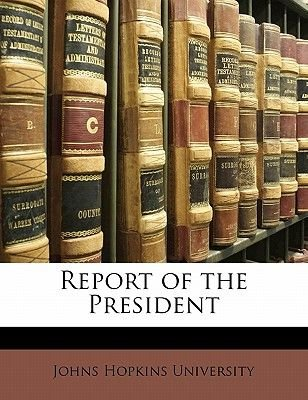 Report of the President (Paperback): Johns Hopkins University