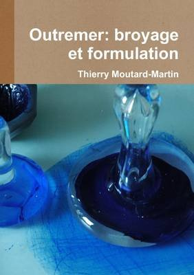 Outremer : broyage et formulation (French, Paperback): Thierry Moutard-Martin
