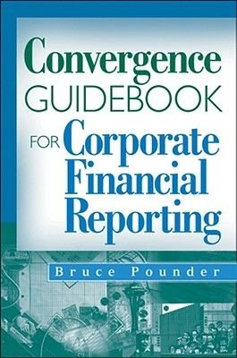 Convergence Guidebook for Corporate Financial Reporting (Hardcover): Bruce Pounder