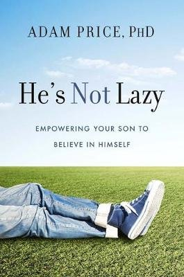 He's Not Lazy - Empowering Your Son to Believe In Himself (Hardcover): Adam Price