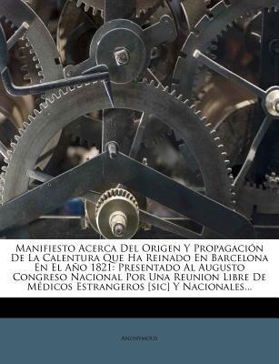 Manifiesto Acerca del Origen y Propagacion de La Calentura Que Ha Reinado En Barcelona En El Ano 1821 - Presentado Al Augusto...