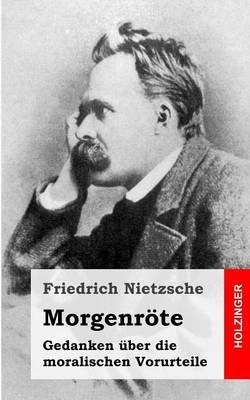 Morgenrote - Gedanken Uber Die Moralischen Vorurteile (German, Paperback): Friedrich Wilhelm Nietzsche