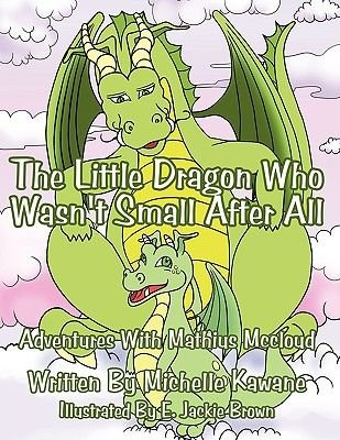 The Little Dragon Who Wasn't Small After All - Adventures With Mathius Mccloud (Paperback): Michelle Kawane