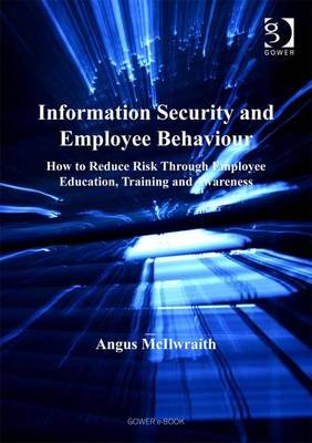 Information Security and Employee Behaviour - How to Reduce Risk Through Employee Education, Training and Awareness (Electronic...