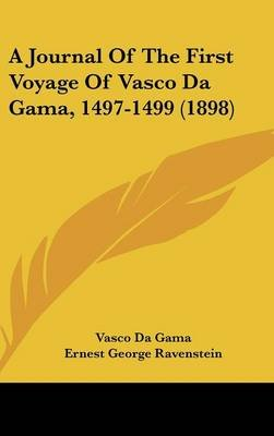 A Journal of the First Voyage of Vasco Da Gama, 1497-1499 (1898) (Hardcover): Vasco Da Gama