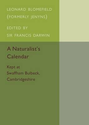 A Naturalist's Calendar - Kept at Swaffham Bulbeck, Cambridgeshire (Paperback, 2nd Revised edition): Leonard Blomefield