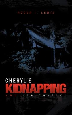 Cheryl's Kidnapping and Her Odyssey (Paperback): Roger I Lewis