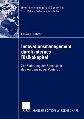 Innovationsmanagement durch Internes Risikokapital (German, Paperback, 2003 ed.): Oliver Toennies Lohfert