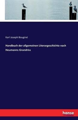 Handbuch Der Allgemeinen Literargeschichte Nach Heumanns Grundriss (German, Paperback): Karl Joseph Bougine