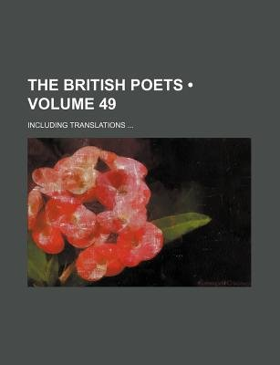 The British Poets (Volume 49); Including Translations (Paperback): Books Group