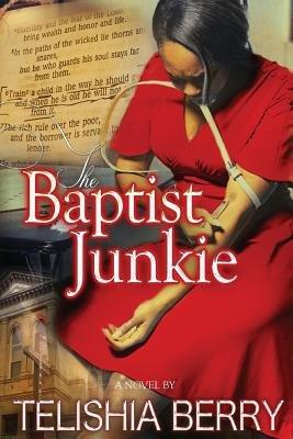 The Baptist Junkie (Paperback): Telishia Berry