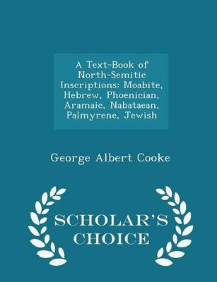 A Text-Book of North-Semitic Inscriptions - Moabite, Hebrew, Phoenician, Aramaic, Nabataean, Palmyrene, Jewish - Scholar's...