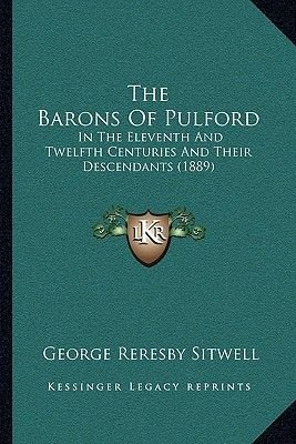 The Barons of Pulford the Barons of Pulford - In the Eleventh and Twelfth Centuries and Their Descendants in the Eleventh and...