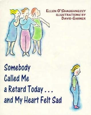 Somebody Called ME a Retard Today and My Heart Felt Sad (Paperback, Library binding): Garner O'Shaughnessy
