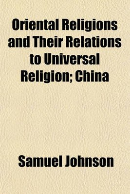 Oriental Religions and Their Relations to Universal Religion; China (Paperback): Samuel Johnson
